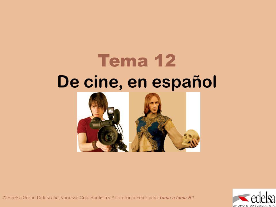 © Edelsa Grupo Didascalia, Vanessa Coto Bautista y Anna Turza Ferré para Tema a tema B1 TEMA 12: DE CINE, EN ESPAÑOL Tema 12 De cine, en español