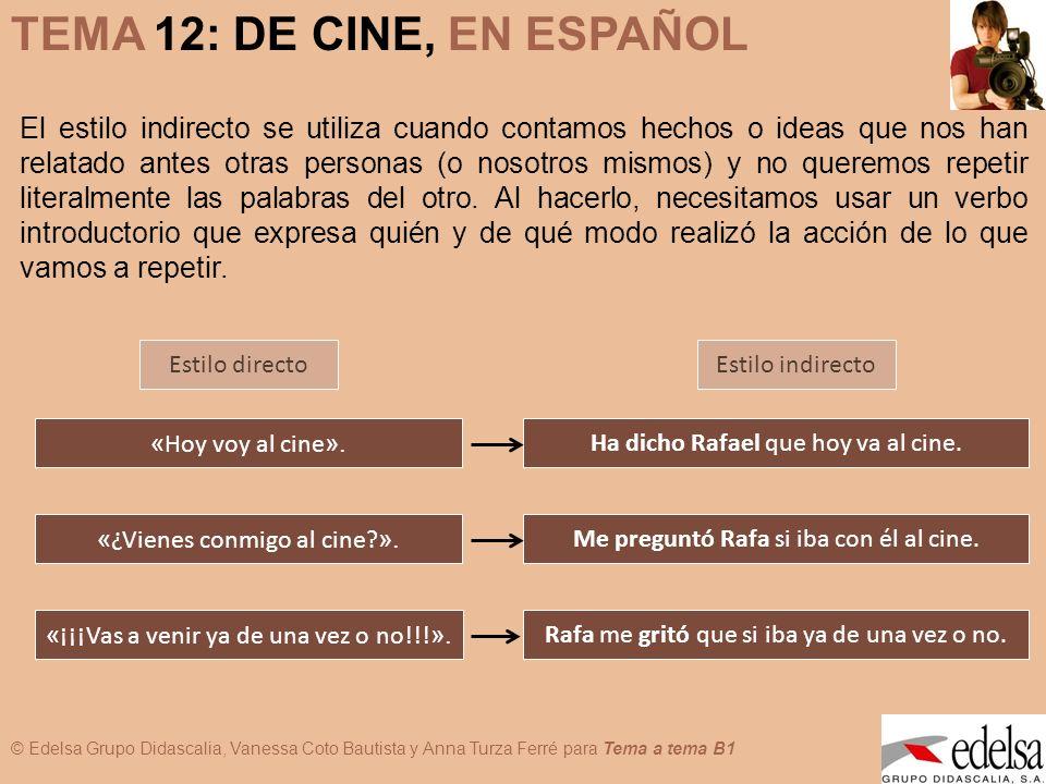 © Edelsa Grupo Didascalia, Vanessa Coto Bautista y Anna Turza Ferré para Tema a tema B1 TEMA 12: DE CINE, EN ESPAÑOL « Hoy voy al cine ». El estilo in