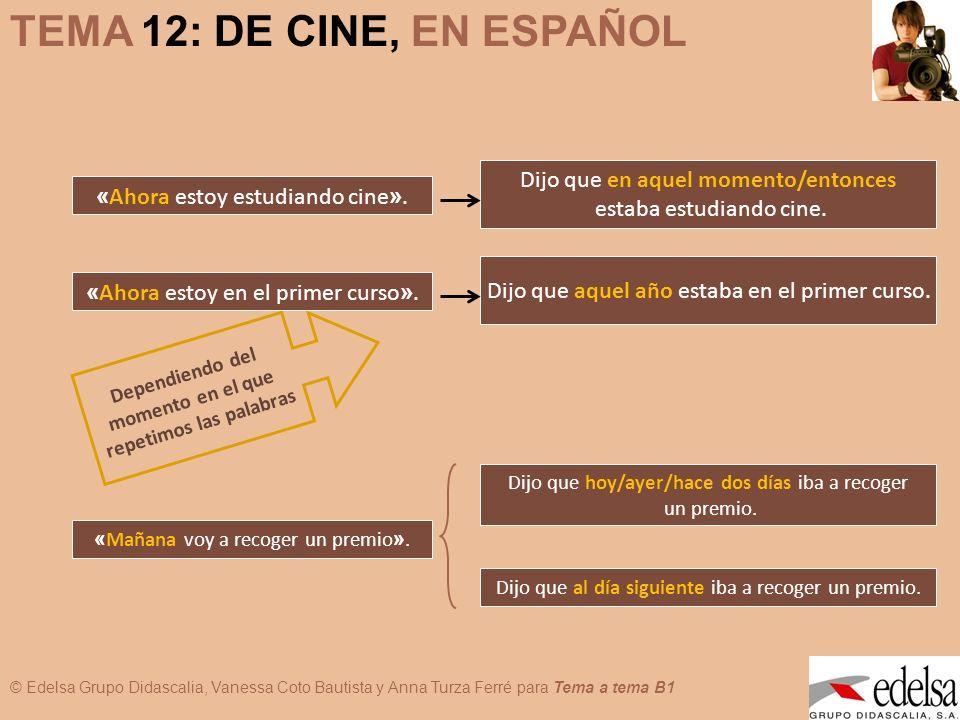 © Edelsa Grupo Didascalia, Vanessa Coto Bautista y Anna Turza Ferré para Tema a tema B1 TEMA 12: DE CINE, EN ESPAÑOL D e p e n d i e n d o d e l m o m
