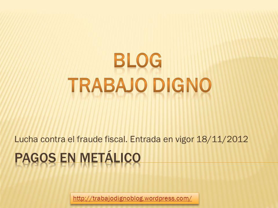 Lucha contra el fraude fiscal. Entrada en vigor 18/11/2012 http://trabajodignoblog.wordpress.com/