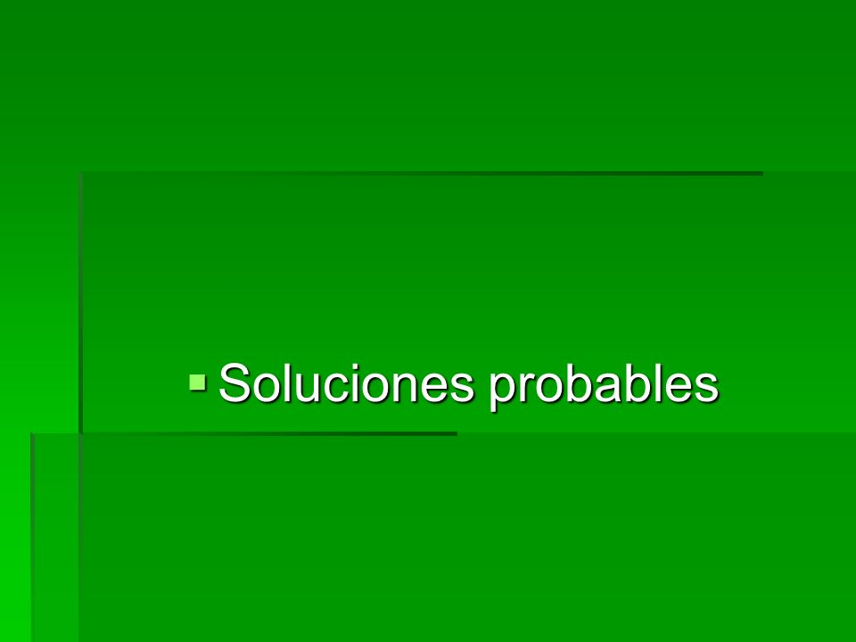 Soluciones probables Soluciones probables