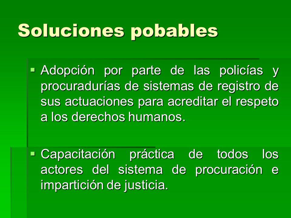 Soluciones pobables Adopción por parte de las policías y procuradurías de sistemas de registro de sus actuaciones para acreditar el respeto a los dere