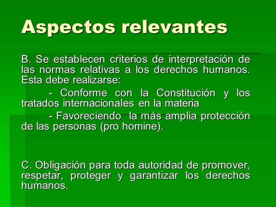 Aspectos relevantes B. Se establecen criterios de interpretación de las normas relativas a los derechos humanos. Esta debe realizarse: - Conforme con