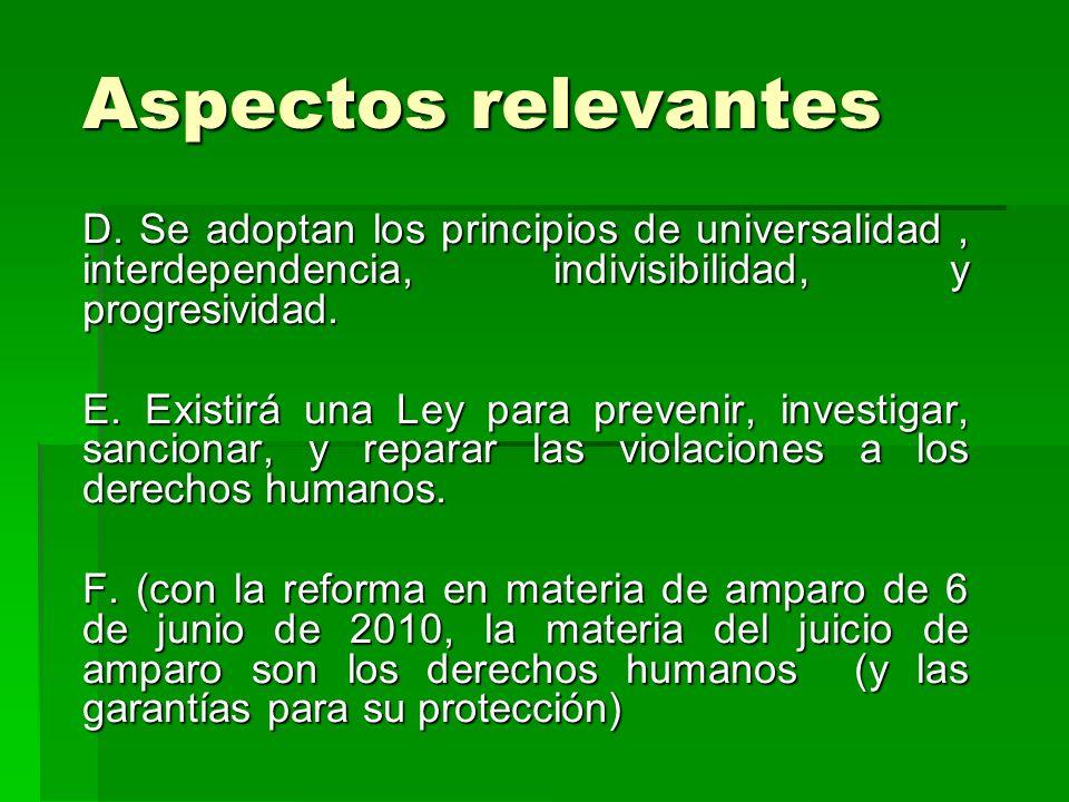 Aspectos relevantes D. Se adoptan los principios de universalidad, interdependencia, indivisibilidad, y progresividad. E. Existirá una Ley para preven