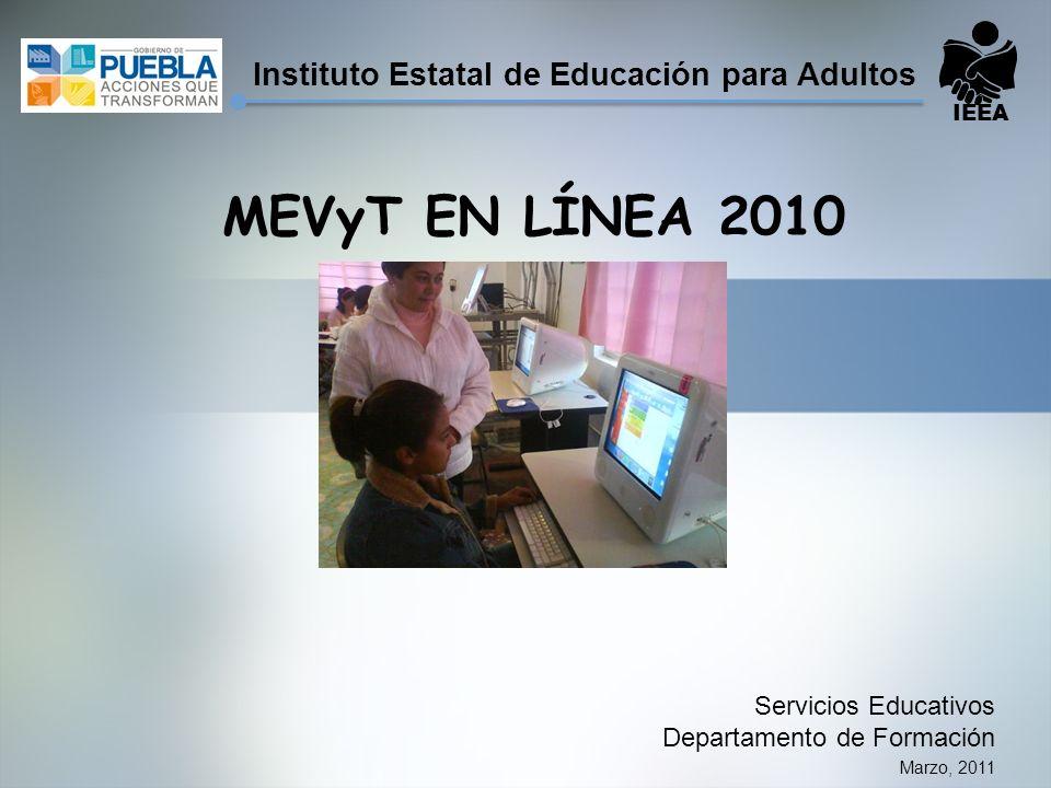 Marzo, 2011 MEVyT EN LÍNEA 2010 Servicios Educativos Departamento de Formación IEEA Instituto Estatal de Educación para Adultos