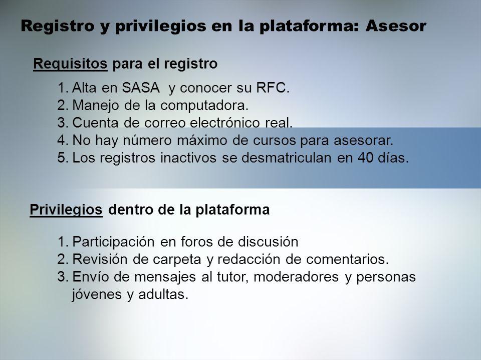 Registro y privilegios en la plataforma: Asesor 1.Alta en SASA y conocer su RFC. 2.Manejo de la computadora. 3.Cuenta de correo electrónico real. 4.No