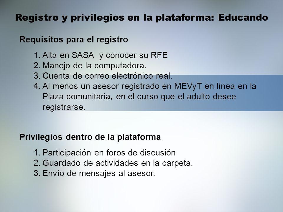 Registro y privilegios en la plataforma: Educando 1.Alta en SASA y conocer su RFE 2.Manejo de la computadora. 3.Cuenta de correo electrónico real. 4.A