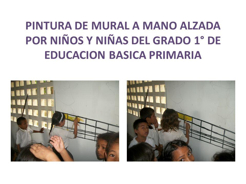 PINTURA DE MURAL A MANO ALZADA POR NIÑOS Y NIÑAS DEL GRADO 1° DE EDUCACION BASICA PRIMARIA