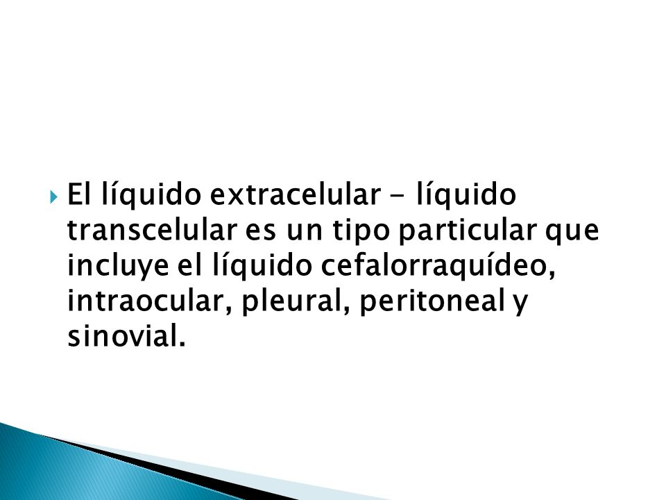 El líquido extracelular - líquido transcelular es un tipo particular que incluye el líquido cefalorraquídeo, intraocular, pleural, peritoneal y sinovi