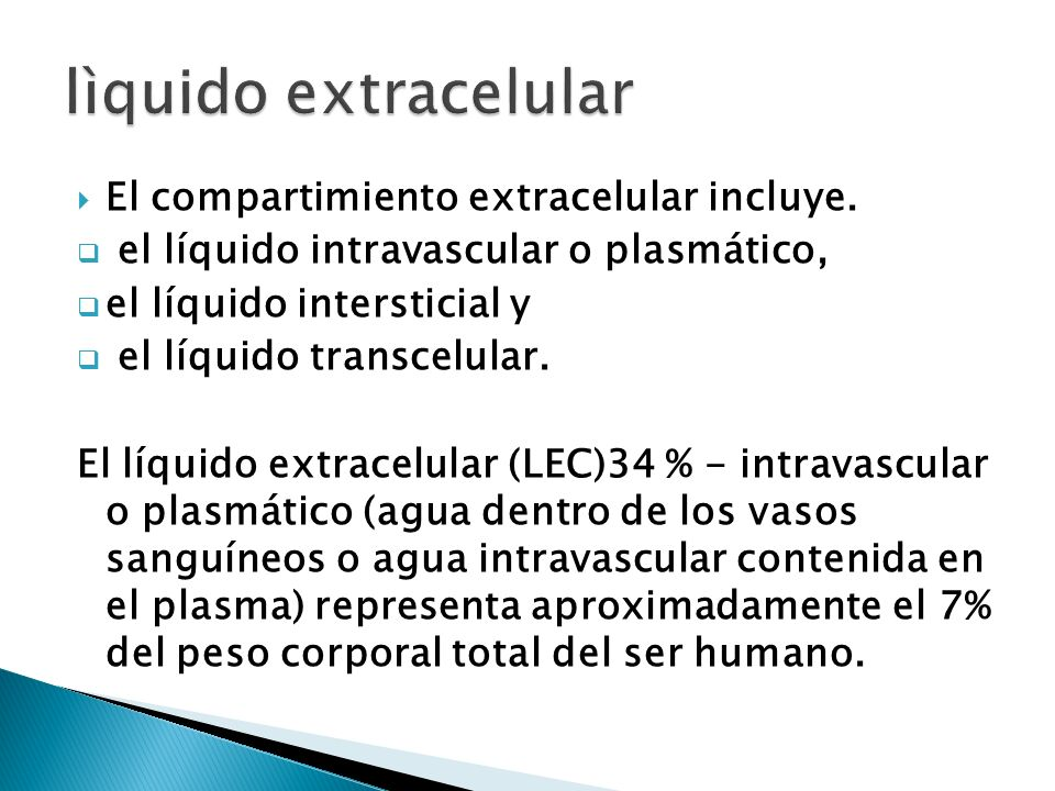 El compartimiento extracelular incluye. el líquido intravascular o plasmático, el líquido intersticial y el líquido transcelular. El líquido extracelu