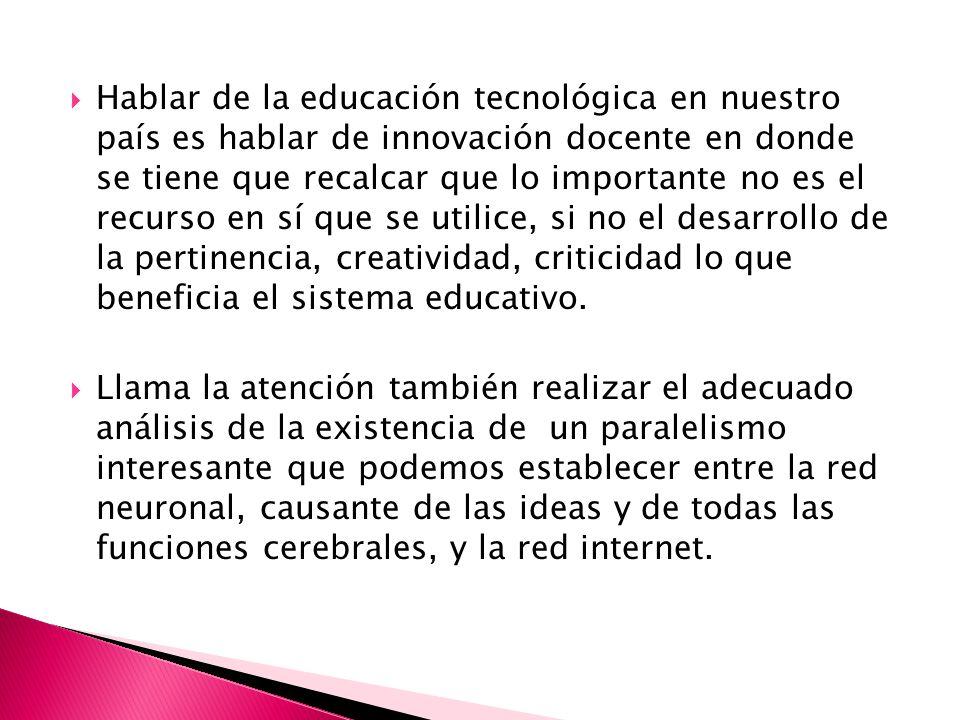 Hablar de la educación tecnológica en nuestro país es hablar de innovación docente en donde se tiene que recalcar que lo importante no es el recurso e