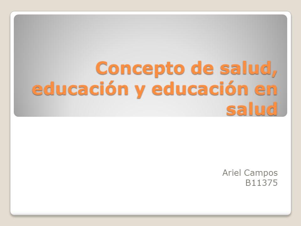 Concepto de salud, educación y educación en salud Ariel Campos B11375