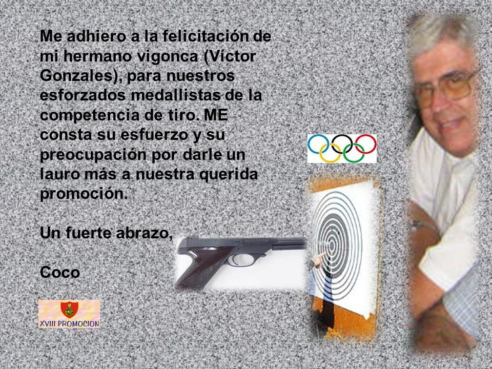 Me adhiero a la felicitación de mi hermano vigonca (Víctor Gonzales), para nuestros esforzados medallistas de la competencia de tiro. ME consta su esf