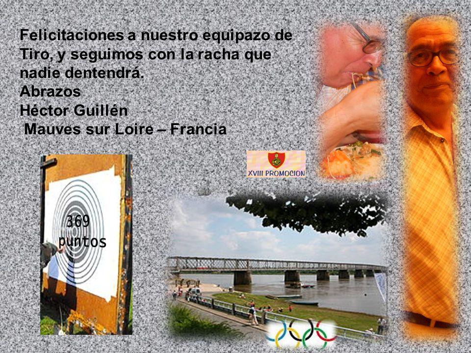 Felicitaciones a nuestro equipazo de Tiro, y seguimos con la racha que nadie dentendrá. Abrazos Héctor Guillén Mauves sur Loire – Francia