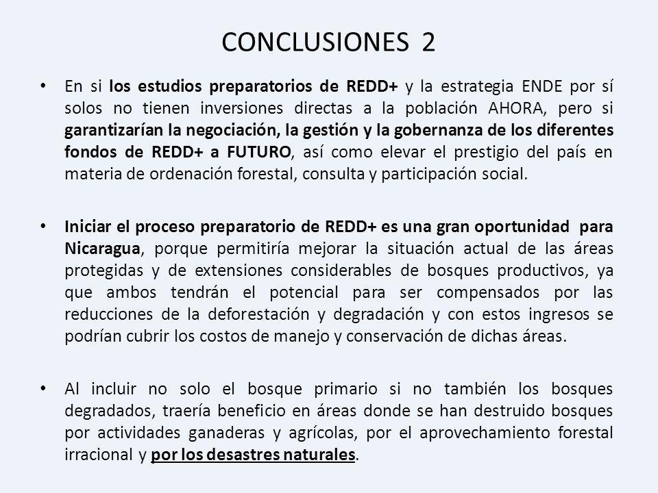 CONCLUSIONES 2 En si los estudios preparatorios de REDD+ y la estrategia ENDE por sí solos no tienen inversiones directas a la población AHORA, pero s