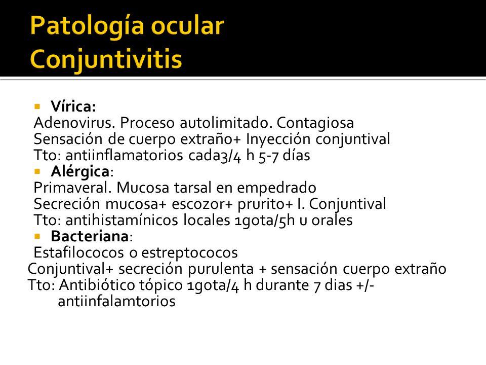 Vírica: Adenovirus. Proceso autolimitado. Contagiosa Sensación de cuerpo extraño+ Inyección conjuntival Tto: antiinflamatorios cada3/4 h 5-7 días Alér