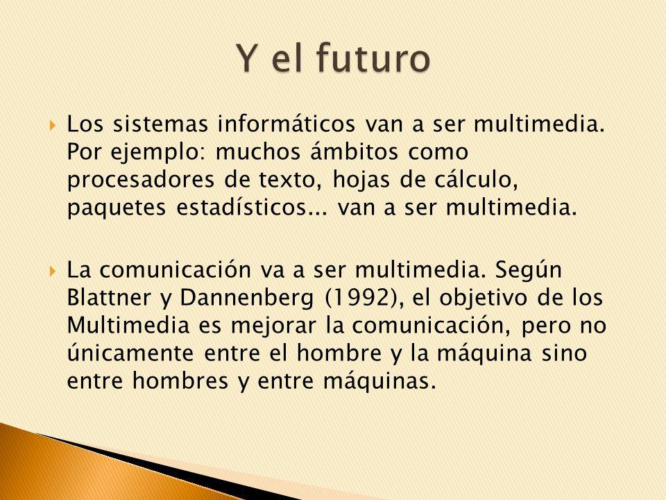 Los sistemas informáticos van a ser multimedia.
