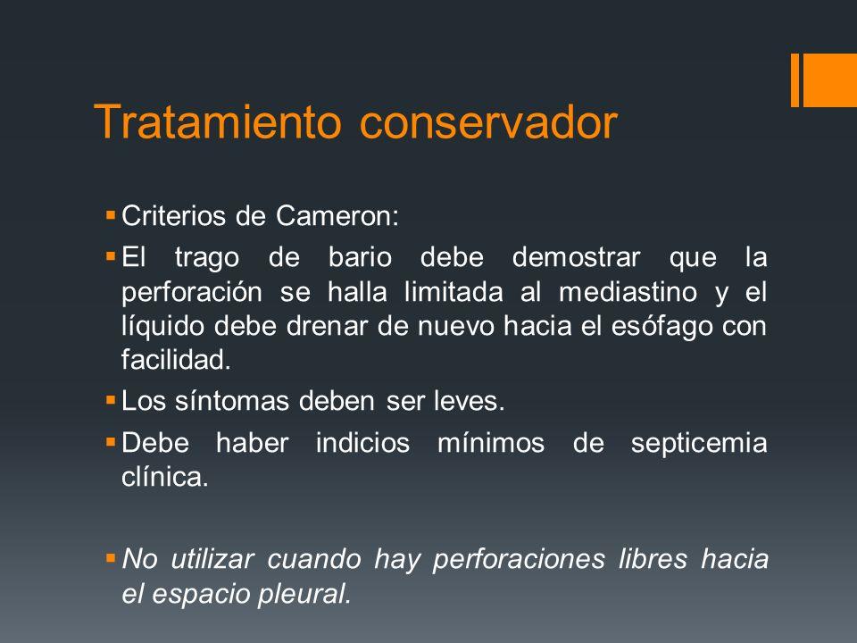Tratamiento conservador Criterios de Cameron: El trago de bario debe demostrar que la perforación se halla limitada al mediastino y el líquido debe dr