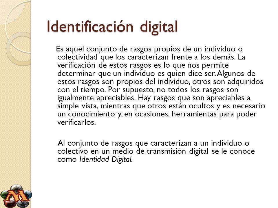 Identificación digital Es aquel conjunto de rasgos propios de un individuo o colectividad que los caracterizan frente a los demás. La verificación de