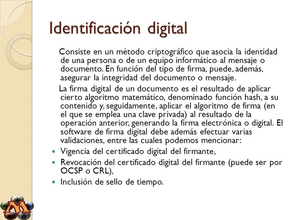 Identificación digital Consiste en un método criptográfico que asocia la identidad de una persona o de un equipo informático al mensaje o documento. E