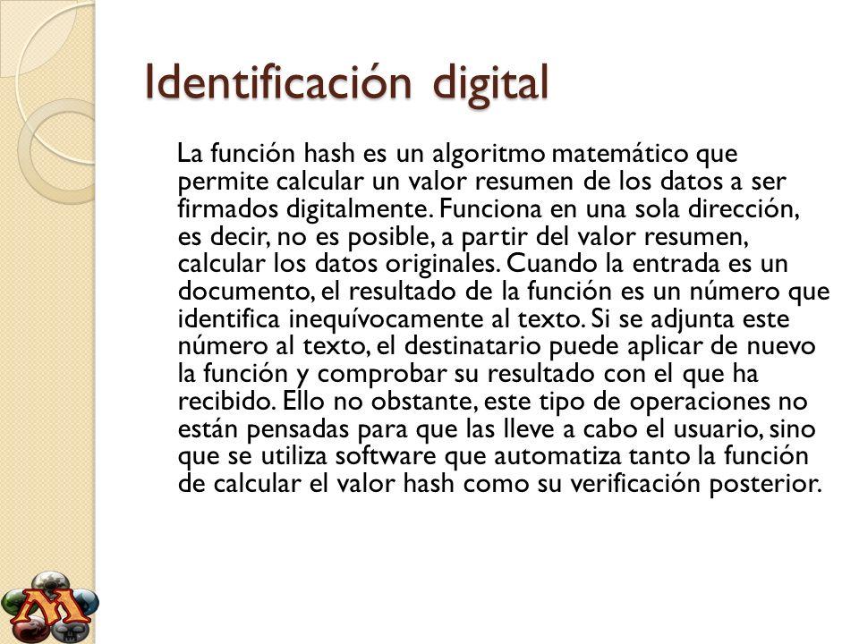 Identificación digital La función hash es un algoritmo matemático que permite calcular un valor resumen de los datos a ser firmados digitalmente. Func