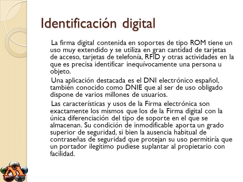 Identificación digital La firma digital contenida en soportes de tipo ROM tiene un uso muy extendido y se utiliza en gran cantidad de tarjetas de acce