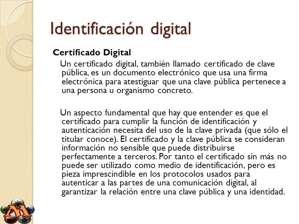 Identificación digital Certificado Digital Un certificado digital, también llamado certificado de clave pública, es un documento electrónico que usa u