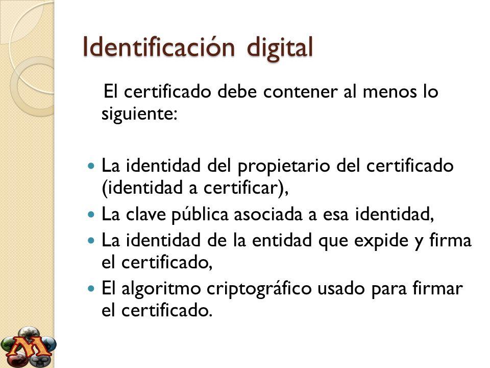 Identificación digital El certificado debe contener al menos lo siguiente: La identidad del propietario del certificado (identidad a certificar), La c