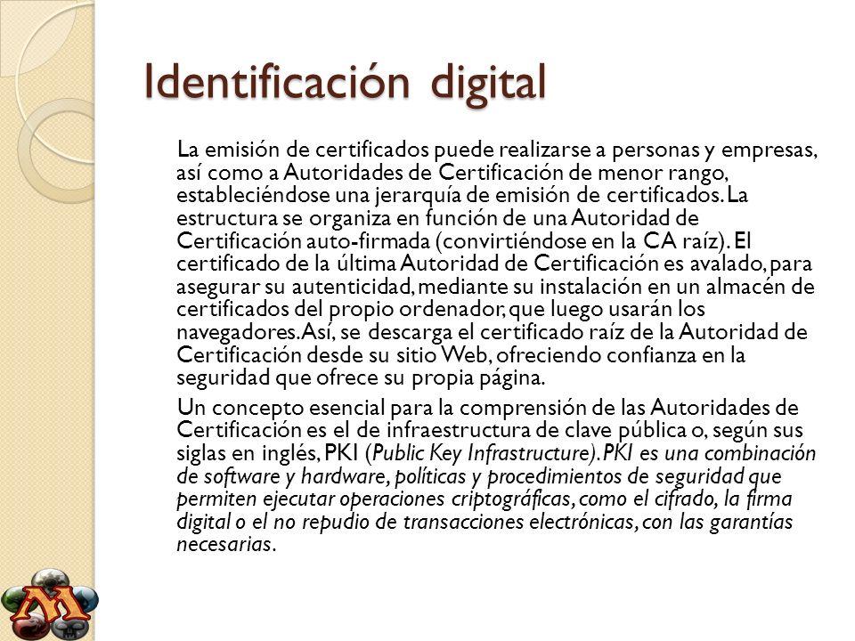 Identificación digital La emisión de certificados puede realizarse a personas y empresas, así como a Autoridades de Certificación de menor rango, esta