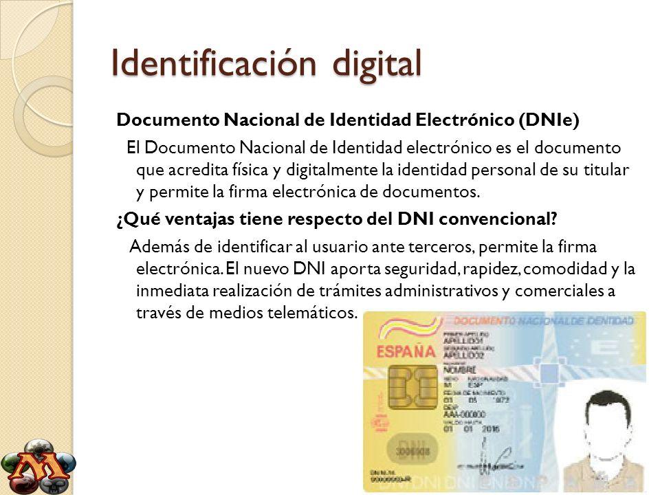 Identificación digital Documento Nacional de Identidad Electrónico (DNIe) El Documento Nacional de Identidad electrónico es el documento que acredita
