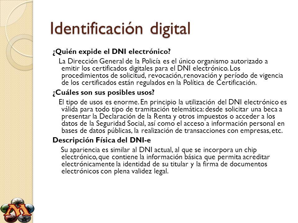 Identificación digital ¿Quién expide el DNI electrónico? La Dirección General de la Policía es el único organismo autorizado a emitir los certificados