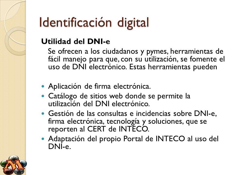 Identificación digital Utilidad del DNI-e Se ofrecen a los ciudadanos y pymes, herramientas de fácil manejo para que, con su utilización, se fomente e