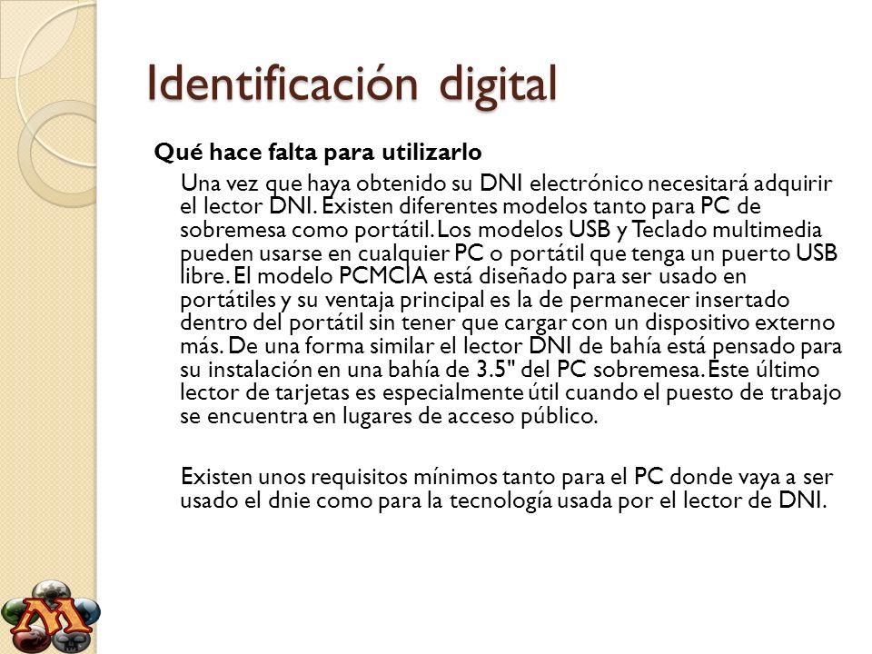 Identificación digital Qué hace falta para utilizarlo Una vez que haya obtenido su DNI electrónico necesitará adquirir el lector DNI. Existen diferent