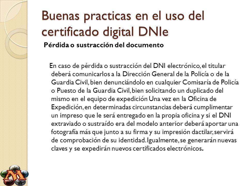 Buenas practicas en el uso del certificado digital DNIe Pérdida o sustracción del documento En caso de pérdida o sustracción del DNI electrónico, el t