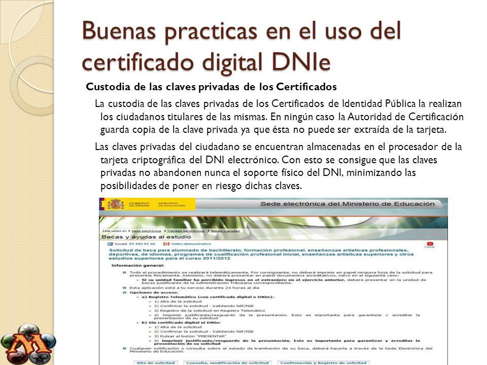 Buenas practicas en el uso del certificado digital DNIe Custodia de las claves privadas de los Certificados La custodia de las claves privadas de los