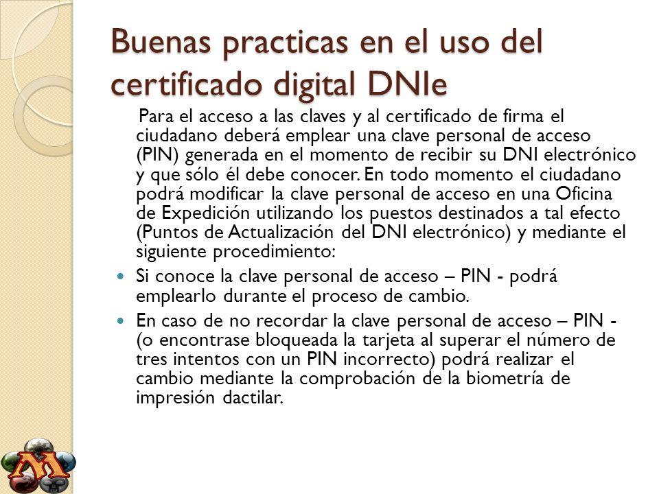 Buenas practicas en el uso del certificado digital DNIe Para el acceso a las claves y al certificado de firma el ciudadano deberá emplear una clave pe