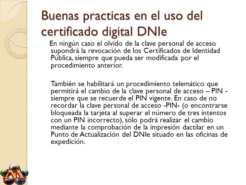Buenas practicas en el uso del certificado digital DNIe En ningún caso el olvido de la clave personal de acceso supondrá la revocación de los Certific