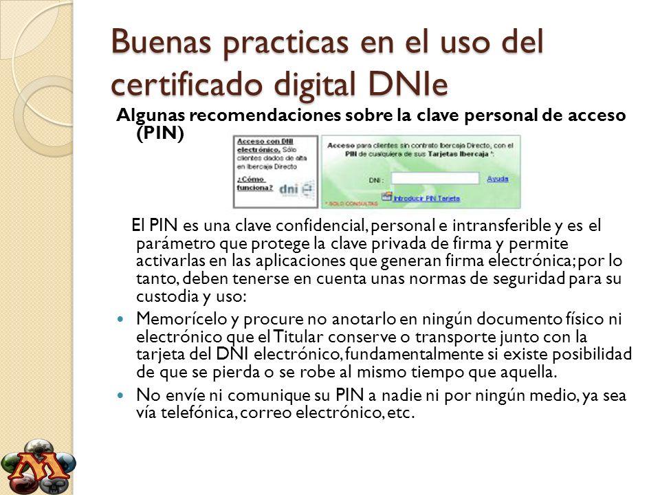 Buenas practicas en el uso del certificado digital DNIe Algunas recomendaciones sobre la clave personal de acceso (PIN) El PIN es una clave confidenci