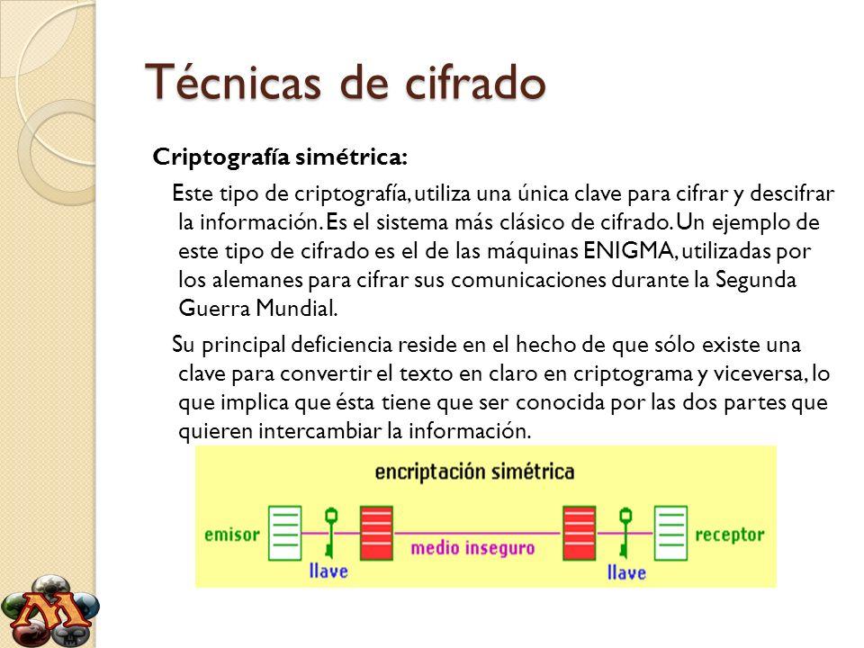 Técnicas de cifrado Criptografía simétrica: Este tipo de criptografía, utiliza una única clave para cifrar y descifrar la información. Es el sistema m