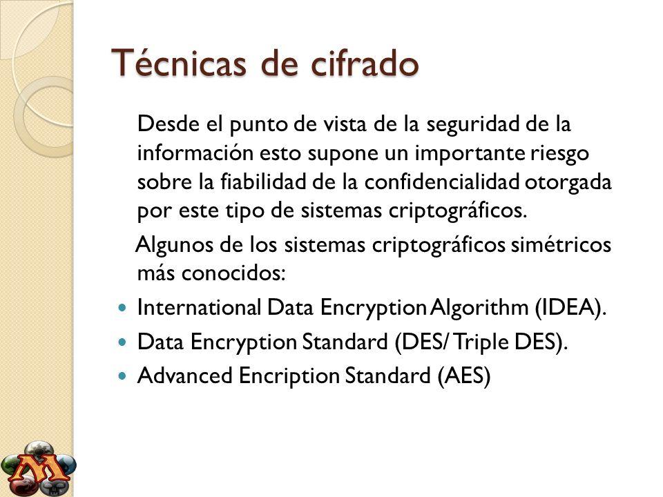 Técnicas de cifrado Desde el punto de vista de la seguridad de la información esto supone un importante riesgo sobre la fiabilidad de la confidenciali
