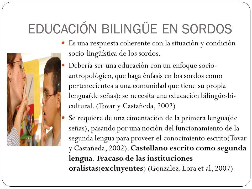 EDUCACIÓN BILINGÜE EN SORDOS Es una respuesta coherente con la situación y condición socio-lingüística de los sordos.