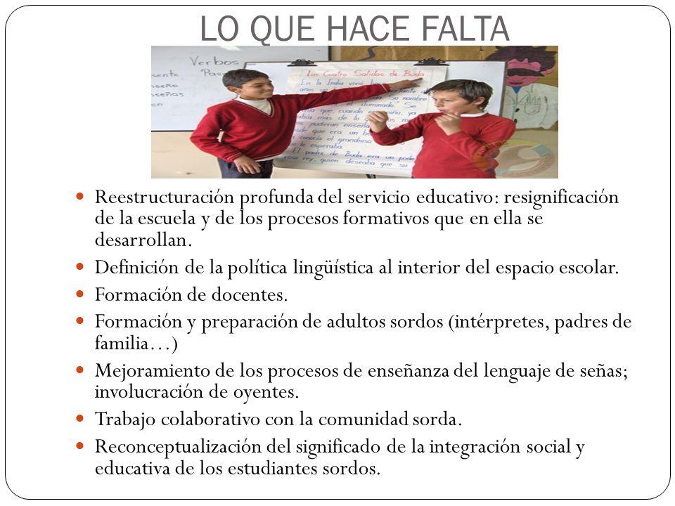 LO QUE HACE FALTA Reestructuración profunda del servicio educativo: resignificación de la escuela y de los procesos formativos que en ella se desarrollan.