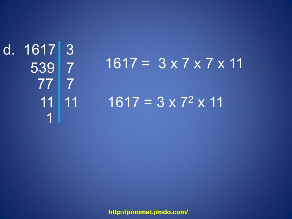 d. 1617 539 3 7 77 7 11 1 1617 = 3 x 7 x 7 x 11 1617 = 3 x 7 2 x 11 http://pinomat.jimdo.com/