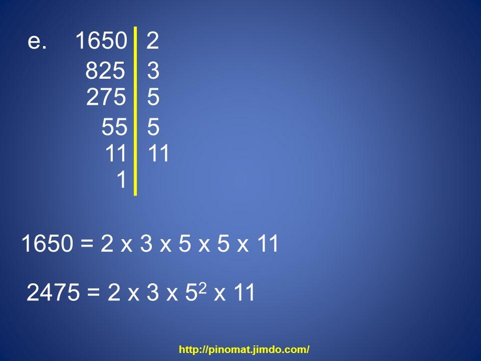 e. 1650 825 2 3 275 5 55 5 11 1650 = 2 x 3 x 5 x 5 x 11 2475 = 2 x 3 x 5 2 x 11 1 http://pinomat.jimdo.com/