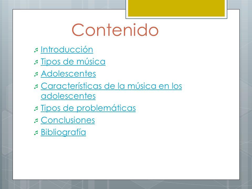 Contenido Introducción Tipos de música Adolescentes Características de la música en los adolescentes Características de la música en los adolescentes