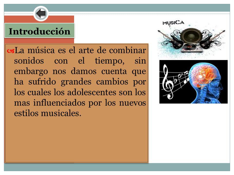 Introducción La música es el arte de combinar sonidos con el tiempo, sin embargo nos damos cuenta que ha sufrido grandes cambios por los cuales los ad