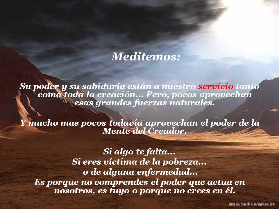 Meditemos: Su poder y su sabiduría están a nuestro servicio tanto como toda la creación...