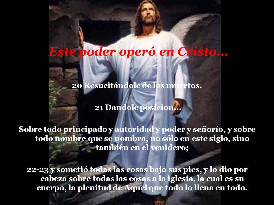 Este poder operó en Cristo...20 Resucitándole de los muertos.