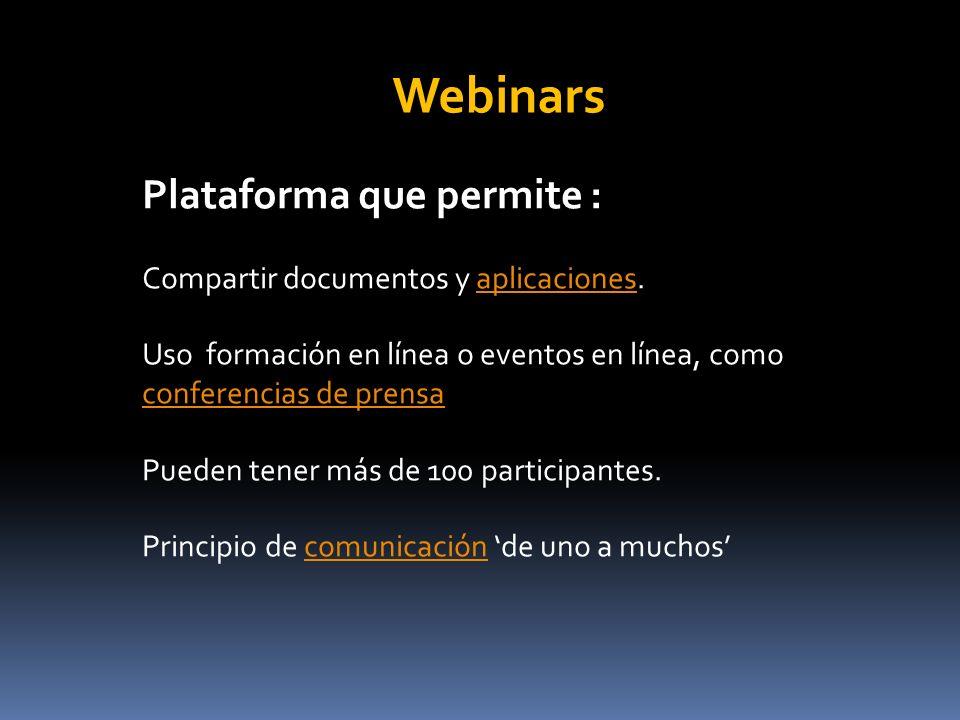 Plataforma que permite : Compartir documentos y aplicaciones.aplicaciones Uso formación en línea o eventos en línea, como conferencias de prensa conferencias de prensa Pueden tener más de 100 participantes.