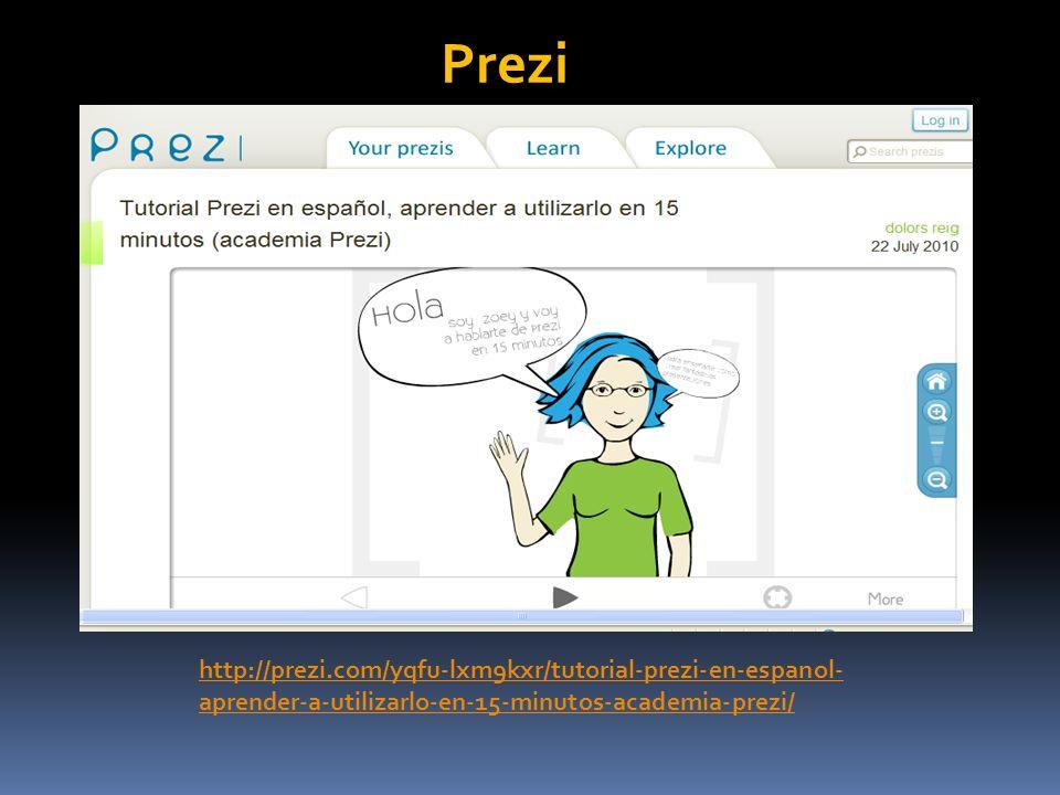 Prezi http://prezi.com/yqfu-lxm9kxr/tutorial-prezi-en-espanol- aprender-a-utilizarlo-en-15-minutos-academia-prezi/